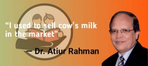 """""""I used to sell cow's milk in the market"""" said Dr. Atiur Rahman : Biography"""